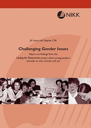 Challenging Gender Issues: report on findings from the Living for Tomorrow project about young men's and young women's attitudes to men, women and sex