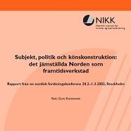 Subjekt, politik och könskonstruktion: det jämställda Norden som framtidsverkstad