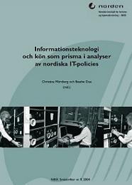 NIKK Småskrifter nr 9: Informationsteknologi och kön som prisma i analyser av nordiska IT-policies