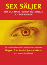 Sex säljer. Kön och makt inom prostitution och pornografi. Rapport fra nordisk journalistkursus