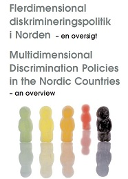 Flerdimensional diskrimineringspolitik i Norden – en oversigt/Multidimensional Discrimination Policies in the Nordic Countries – an overview