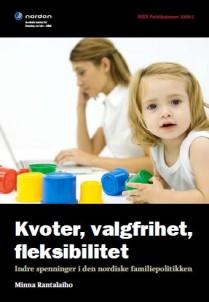 Kvoter, valgfrihet, fleksibilitet. Indre spenninger i den nordiske familiepolitikken