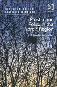 Prostitution Policy in the Nordic Region by May-Len Skilbrei, Charlotta Holmstrom